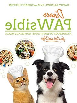 Dinner PAWsible: A Cookbook of Nutritious, Homemade Meals fo