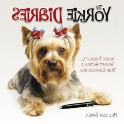 The Yorkie Diaries: Inner Thoughts, Secret Antics & True Con