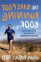 The Barefoot Running Book: The Art and Science of Barefoot a